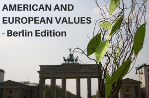 American and European Values – Berlin Edition